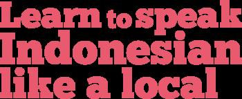 Learn to Speak Indonesian like a local